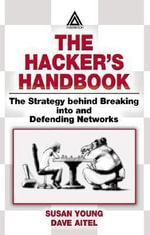 Hacker's Handbook : The Strategy Behind Breaking Into and Defending Networks - Susan Young