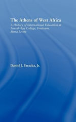 Athens of West Africa : A History of International Education at Fourah Bay College, Freetown, Sierra Leone - Daniel J. Paracka Jr