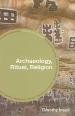 Archaeology, Ritual, Religion - Timothy Insoll