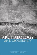 Archaeology and Modernity - Julian Thomas