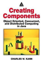 Creating Components : Object Oriented, Concurrent, and Distributed Computing in Java - Charles W. Kann