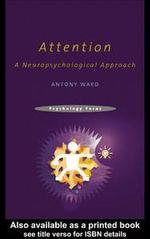 Attention : A Neuropsychological Approach - Antony Ward