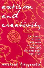 Autism and Creativity : Is There a Link between Autism in Men and Exceptional Ability? - Michael Fitzgerald