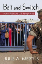 Bait and Switch? : Human Rights and U.S. Foreign Policy - Julie Mertus
