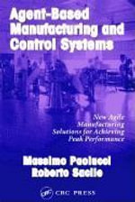 Agent-Based Manufacturing and Control Systems : New Agile Manufacturing Solutions for Achieving Peak Performance - Massimo Paolucci