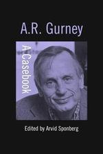 A.R. Gurney : A Casebook