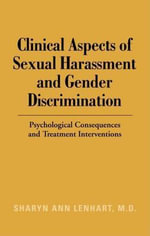 Clinical Aspects of Sexual Harassment and Gender Discrimination : Psychological Consequences and Treatment Interventions - Sharyn Ann Lenhart