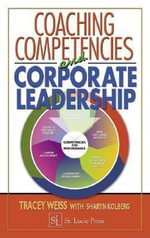 Coaching Competencies and Corporate Leadership - Tracey Weiss