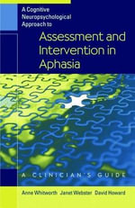 Cognitive Neuropsychological Approach to Assessment and Intervention in Aphasia : A Clinician's Guide - Anne Whitworth