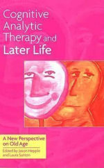 Cognitive Analytic Therapy and Later Life : A New Perspective on Old Age