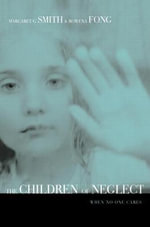 The Children of Neglect : When No One Cares - Margaret Smith