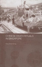 Chinese Death Rituals in Singapore : Death Rituals Among the Chinese in Singapore - Tong Chee Kiong