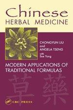Chinese Herbal Medicine : Modern Applications of Traditional Formulas - Chongyun Liu