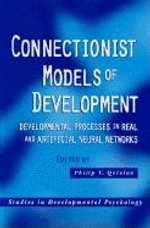 Connectionist Models of Development : Developmental Processes in Real and Artificial Neural Networks - Philip T. Quinlan