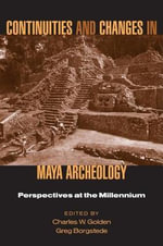 Continuities and Changes in Maya Archaeology : Perspectives at the Millennium