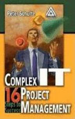 Complex It Project Management : 16 Steps to Success - Peter Schulte