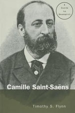 Camille Saint-Saens : A Guide to Research - Timothy Flynn