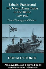 Britain, France and the Naval Arms Trade in the Baltic, 1919 -1939 : Grand Strategy and Failure - Donald Stoker