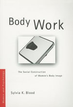 Body Work : The Social Construction Of Women's Body Image - Sylvia K. Blood