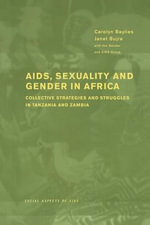 AIDS Sexuality and Gender in Africa : Collective Strategies and Struggles in Tanzania and Zambia - Carolyn Baylies