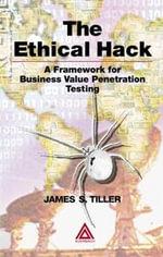 Ethical Hack : A Framework for Business Value Penetration Testing - James S. Tiller