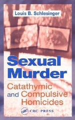 Sexual Murder : Catathymic and Compulsive Homicides - Louis B. Schlesinger