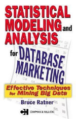 Statistical Modeling and Analysis for Database Marketing : Effective Techniques for Mining Big Data - Bruce Ratner