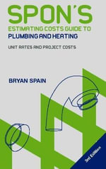 Spon's Estimating Costs Guide to Plumbing and Heating : Unit Rates and Total Project Costs - Bryan Spain