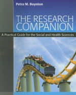 The Research Companion : A Practical Guide For The Social And Health Sciences - Petra Boynton