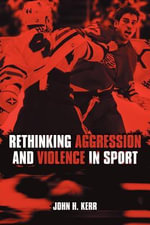 Rethinking Aggression and Violence in Sport - John, Psychologist Kerr