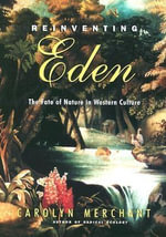 Reinventing Eden : The Fate of Nature in Western Culture - Carolyn Merchant
