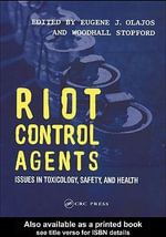 Riot Control Agents : Issues in Toxicology, Safety, and Health - Eugene J. Olajos