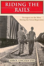 Riding the Rails : Teenagers on the Move During the Great Depression - Errol Lincoln Uys