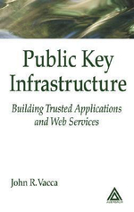 Public Key Infrastructure : Building Trusted Applications and Web Services - John R. Vacca