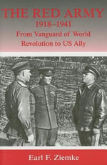 Red Army, 1918-1941 : From Vanguard of World Revolution to Us Ally - Earl F. Ziemke