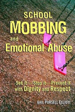 School Mobbing and Emotional Abuse : See It - Stop It - Prevent It With Dignity and Respect - Pursell Elliott