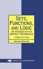 Sets, Functions, and Logic : An Introduction to Abstract Mathematics - Keith Devlin
