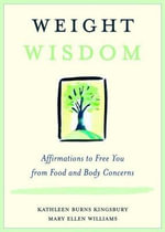 Weight Wisdom : Affirmations to Free You from Food and Body Concerns - Kathleen Burns