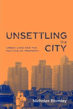 Unsettling the City : Urban Land and the Politics of Property - Nicholas Blomley