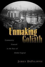 Unmaking Goliath : Community Control in the Face of Global Capital - James DeFilippis