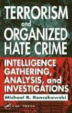 Terrorism and Organized Hate Crime : Intelligence Gathering, Analysis, and Investigations - Michael R. Ronczkowski