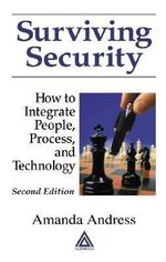 Surviving Security : How to Integrate People, Process, and Technology, Second Edition - Amanda Andress