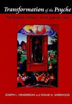 Transformation of the Psyche : The Symbolic Alchemy of the Splendor Solis - Joseph L. Henderson