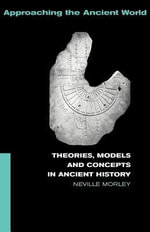 Theories, Models and Concepts in Ancient History - Neville Morley