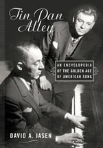 Tin Pan Alley : An Encyclopedia of the Golden Age of American Song - David A. Jasen