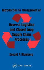 Introduction to Management of Reverse Logistics and Closed Loop Supply Chain Processes - Donald F. Blumberg