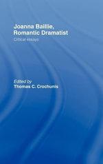 Joanna Baillie, Romantic Dramatist : Critical Essays - Thomas C. Crochunis