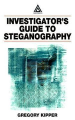Investigator's Guide to Steganography - Gregory Kipper