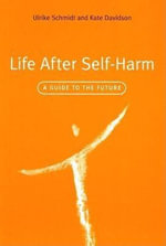 Life After Self-Harm : A Guide to the Future - Ulrike Schmidt