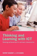 Thinking and Learning with Ict : Raising Achievement in Primary Classrooms - Rupert Wegerif